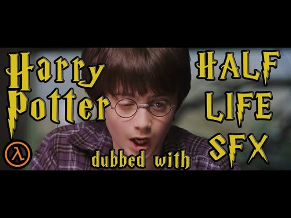 Harry Potter dubbed with Half Life SFX Part I