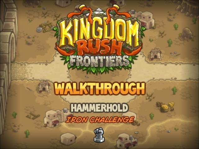 Kingdom Rush Frontiers Walkthrough Hammerhold stg1 Iron Challenge Veteran