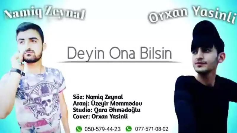 Orxan Yasinli Ft Namiq Zeynal Deyin Ona Bilsin 2020.mp4