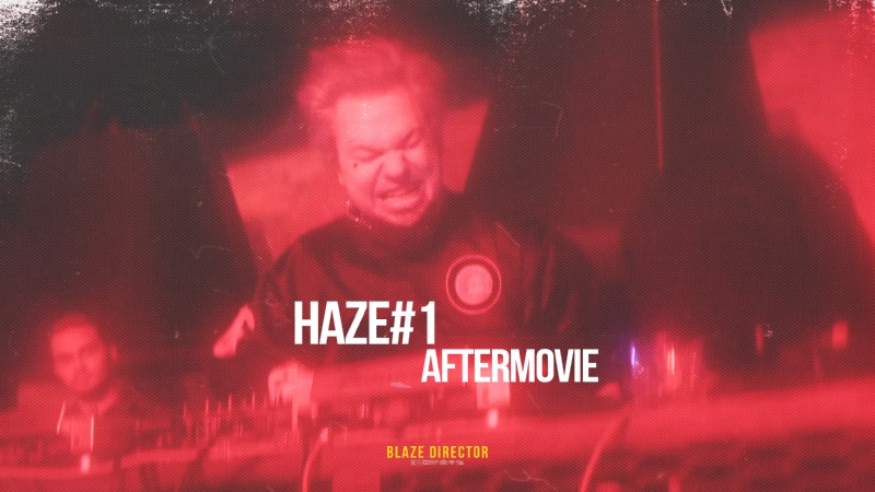 BLAZE DIRECTOR HAZE 1 AFTERMOVIE