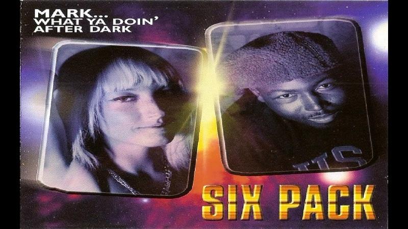 Six Pack Mark What Ya Doin After Dark Radio Mix 1998