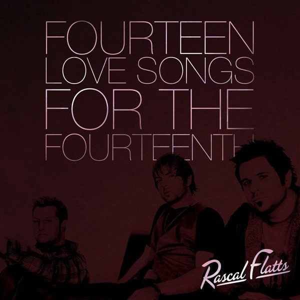 Rascal Flatts album 14 Love Songs For The 14th