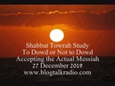 Shabbat Towrah Study To Dowd or Not to Dowd 27 December 2019