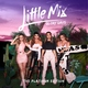 Little Mix - Is Your Love Enough?