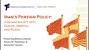 Iran's Foreign Policy: A Balancing Act with Europe, America and Russia