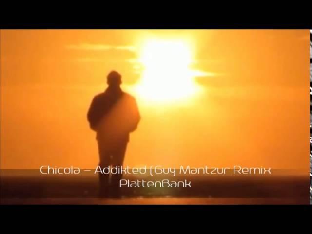 Chicola - Addikted (Guy Mantzur Remix)